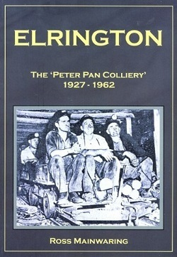 Elrington - The 'Peter Pan Colliery' 1927-1962