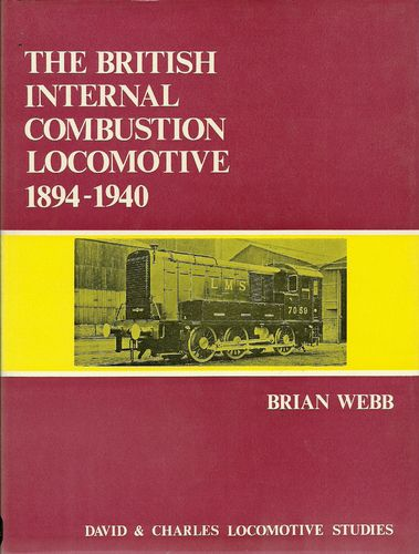 The British Internal Combustion Locomotive 1894 - 1940