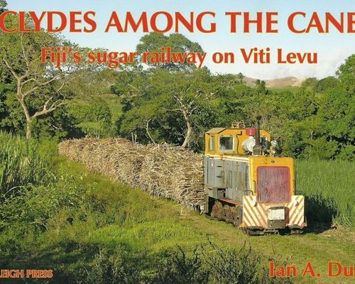 Clydes among the Cane - Fiji's sugar railway on Viti Levu