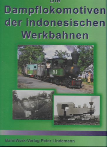 Industrial Locomotives in Indonesia - Dampflokomotiven der indonesische Werkbahnen