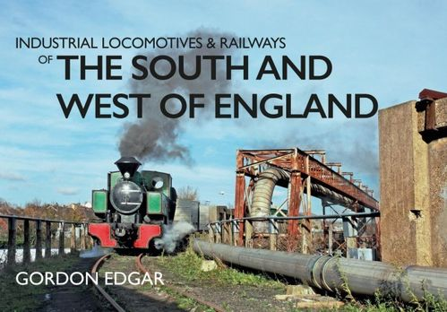 Industrial Locomotives & Railways - The South and West of England