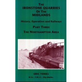 The Ironstone Quarries of the Midlands Part III - Northampton