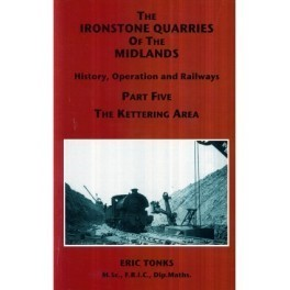 The Ironstone Quarries of the Midlands Part V - Kettering