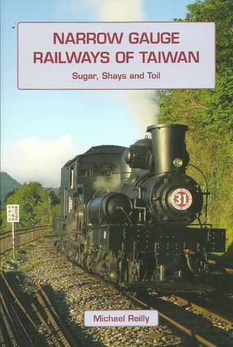 Narrow Gauge Railways of Taiwan - Sugar, Shays and Toil