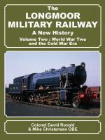 The Longmoor Military Railway - Volume 2, World War 2 and the Cold War