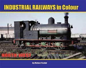 Industrial Railways in Colour - North West