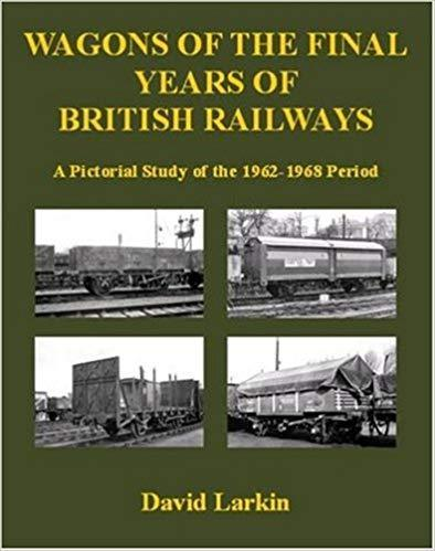 Wagons of the final years of British Railways 1962-1968