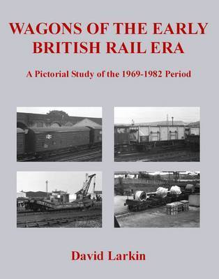 Wagons of the early British Railways Era 1969-1982