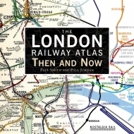 The London Railway Atlas, Then and Now