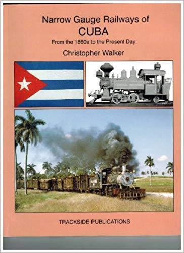 Narrow Gauge Railways of Cuba, from the1860's to present day