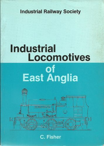 Industrial Locomotives of East Anglia 1st Edition - heavily shop soiled  sg