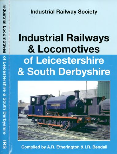 Industrial Railways & Locomotives of Leicestershire and South Derbyshire reprint (hardback)