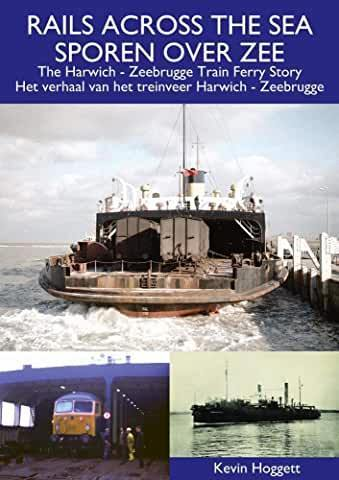 Rails across the Sea, the Harwich - Zeebrugge Train Ferry Story
