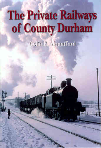 The Private Railways of County Durham - Used / Shop soiled