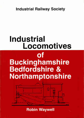 Industrial Locomotives of Buckinghamshire, Bedfordshire & Northamptonshire - Used / Shop soiled
