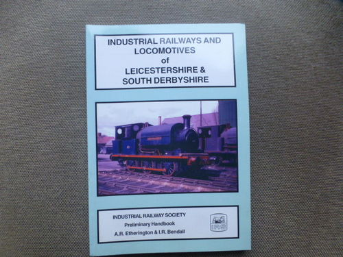 Industrial Railways & Locomotives of Leicestershire and South Derbyshire (original) - Used