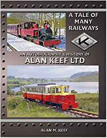 A Tale of Many Railways. An Autobiography & History of Alan Keef Ltd. - Used