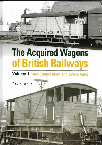The Acquired Wagons of British Railways Vol. 1 Fleet Composition and Brake Vans